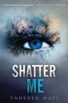 Shatter Me by Taherah Mafi
