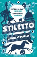Stiletto by Daniel O'Malley Cover