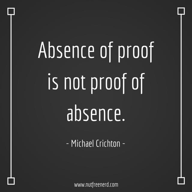 Absence of proof is not proof of absence.