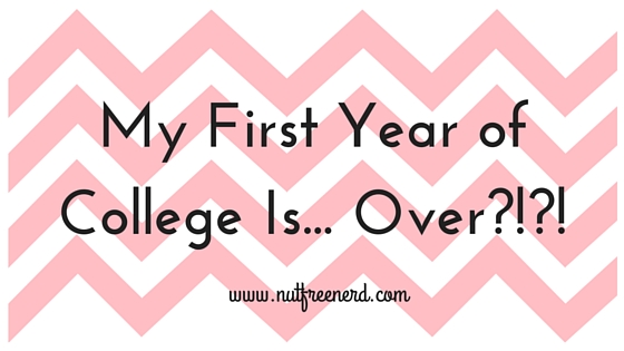 My First Year of College Is.. Over?!?! | Nut Free Nerd