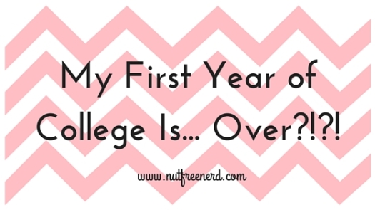 My First Year of College Is... Over?!?!
