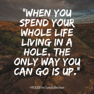 %22When you spend your whole life living in a hole, the only way you can go is up.%22