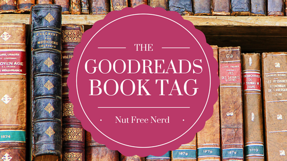 Goodreads Book Tag – Nut Free Nerd